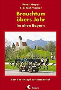Mayer Peter, Gehmacher Sigi - Brauchtum übers Jahr im alten Bayern