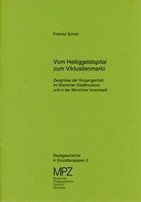 Scholz Freimut - Vom Heiliggeistspital zum Viktualienmarkt