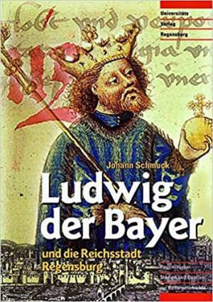 Schmuck Johann - Ludwig der Bayer und die Reichsstadt Regensburg