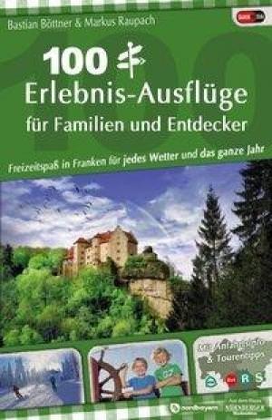 Raupach Markus, Böttner Bastian - 100 Erlebnis-Ausflüge für Familien und Entdecker