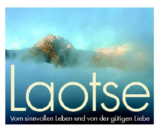 - Laotse  -  Vom sinnvollen Leben und von der gütigen Liebe
