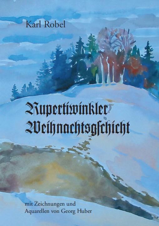 Robel Karl - Rupertiwinkler Weihnachtsgschicht