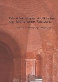 Faltlhauser Kurt, Heym Sabine, Hufnagl Florian, Meitinger Otto - Die Allerheiligen-Hofkirche in der Münchener Residenz