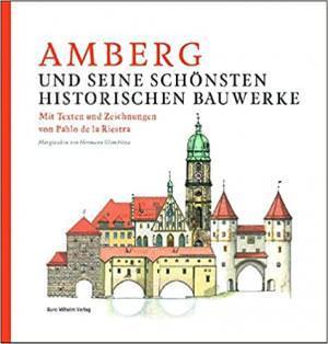 Riestra Pablo de la, Glombitza Hermann - Amberg und seine schönsten historischen Bauwerke