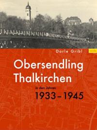 Gribl Dorle - Obersendling und Thalkirchen in den Jahren 1933-1945