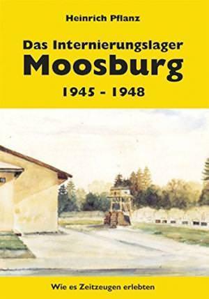 Pflanz Heinrich - Das Internierungslager Moosburg 1945 - 1948