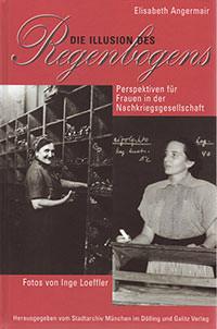 Angermair Elisabeth, Haerendel Ulrike, Loeffler Inge - Die Illusion des Regenbogens