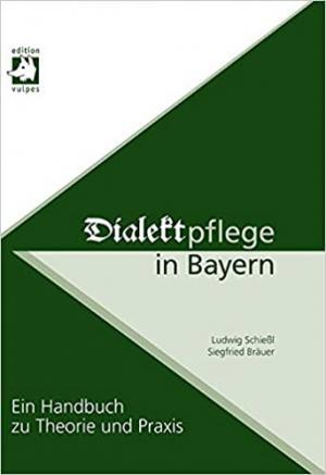 Schießl Ludwig, Bräuer Siegfried - Dialektpflege in Bayern