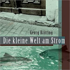 Britting Georg - Die kleine Welt am Strom