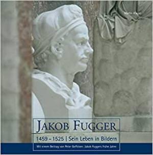 Kluger Martin, Kleiner Wolfgang B. - Jakob Fugger (1459 – 1525)