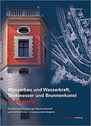 Kluger Martin - Wasserbau und Wasserkraft, Trinkwasser und Brunnenkunst in Augsburg