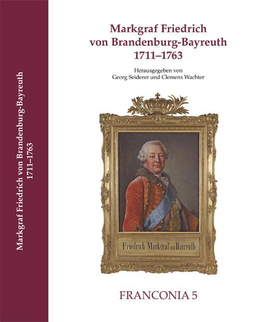 Seiderer Georg, Wachter Clemens - Markgraf Friedrich von Brandenburg-Bayreuth 1711-1763