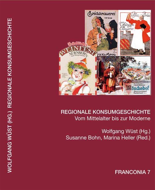 Wüst Wolfgang, Heller Marina, Bohn Susanne - Regionale Konsumgeschichte