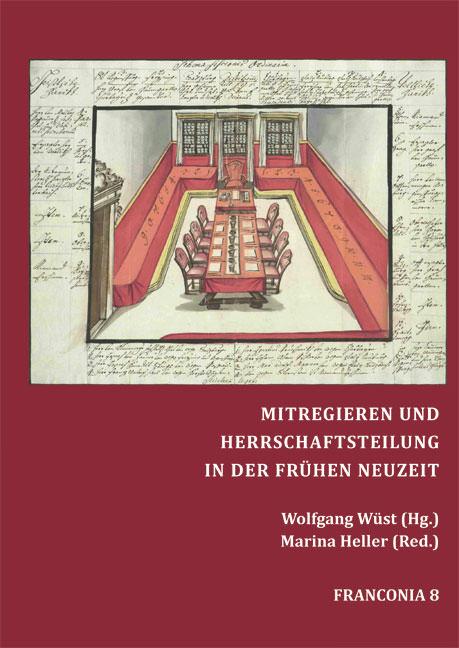 Wüst Wolfgang, Heller Marina - Mitregieren und Herrschaftsteilung in der Frühen Neuzeit