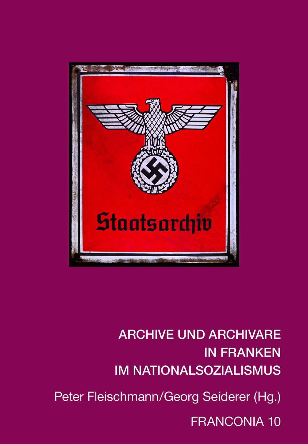 Fleischmann Peter, Seiderer Georg - Archive und Archivare in Franken im Nationalsozialismus
