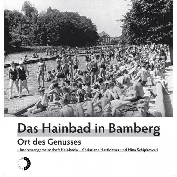 Hartleitner, Christiane / Schipkowski, Nina - Das Hainbad in Bamberg