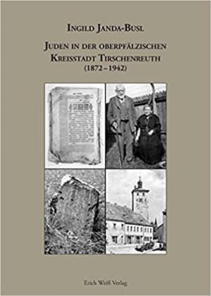 Janda-Busl  Ingild - Juden in der oberpfälzischen Kreisstadt Tirschenreuth (1872-1942)