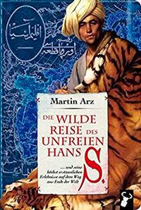 Arz Martin - Die wilde Reise des unfreien Hans S.: ...