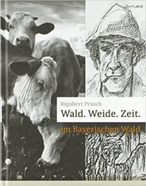 Prasch Rigobert - Wald. Weide. Zeit.