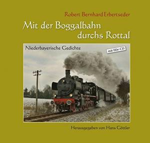 Erbertseder Robert - Mit der Boggalbahn durchs Rottal