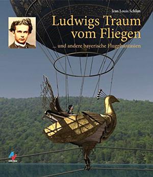 Schlim Jean Louis - Ludwigs Traum vom Fliegen