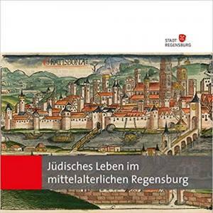 Haverkamp-Rott Eva, Riedler-Pohlers Astrid - Jüdisches Leben im mittelalterlichen Regensburg