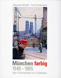 Winkler Sebastian, Schiermeier Franz - München farbig 1948-1965