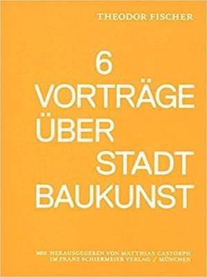 Fischer Theodor - Sechs Vorträge über Stadtbaukunst