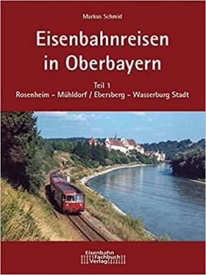 Schmid Markus - Eisenbahnreisen in Oberbayern