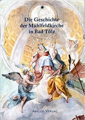Franz Heidrun - Die Geschichte der Mühlfeldkirche in Bad Tölz