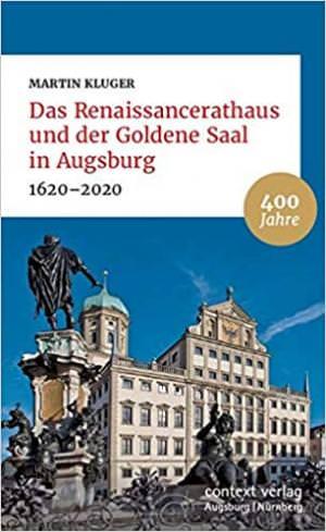 Kluger Martin - Das Renaissancerathaus und der Goldene Saal in Augsburg