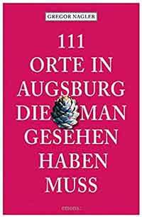 Nagler Gregor - 111 Orte in Augsburg