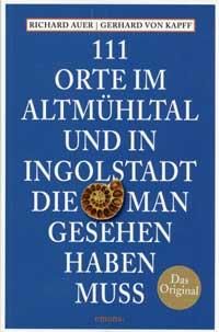 Auer Richard, Kapff Gerhard von - 111 Orte im Altmühltal und in Ingolstadt