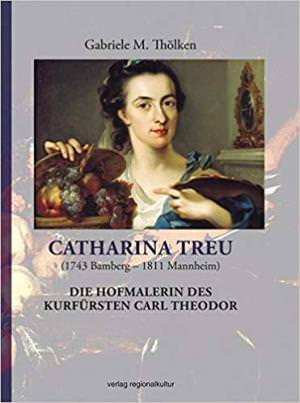 Thölken Gabriele M. - Catharina Treu (1743 Bamberg - 1811 Mannheim)