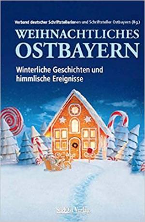 Weihnachtliches Ostbayern - Winterliche Geschichten und himmlische Ereignisse