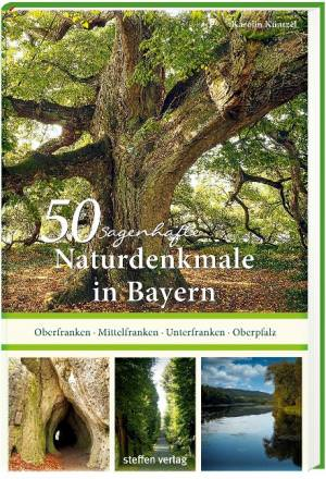 Küntzel Karolin - 50 sagenhafte Naturdenkmale in Bayern