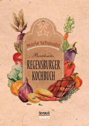 Schandri Marie - Schandris berühmtes Regensburger Kochbuch