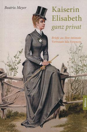 Meyer Beatrix - Kaiserin Elisabeth ganz privat