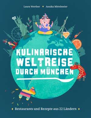 Werther Laura, Mittelmeier Annika - Kulinarische Weltreise durch München