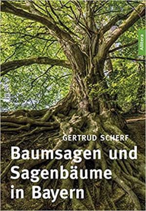 Scherf Gertrud - Baumsagen und Sagenbäume in Bayern