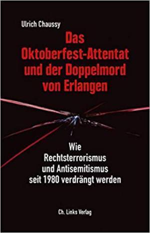 Chaussy Ulrich - Das Oktoberfest-Attentat und der Doppelmord von Erlangen