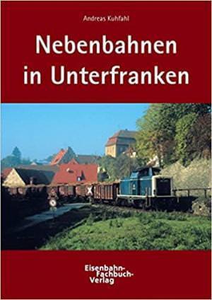 Kuhfahl Andreas - Nebenbahnen in Unterfranken
