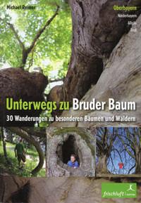 Reimer Michael, Baur Katrin Susanne - Unterwegs zu Bruder Baum: Oberbayern, Niederbayern, Allgäu, Tirol