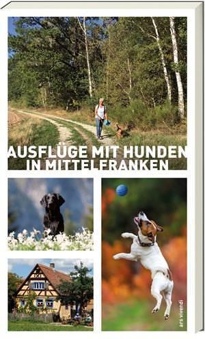 Arenz, Sigrun und Schwarm, Anna - Ausflüge mit Hunden in Mittelfranken