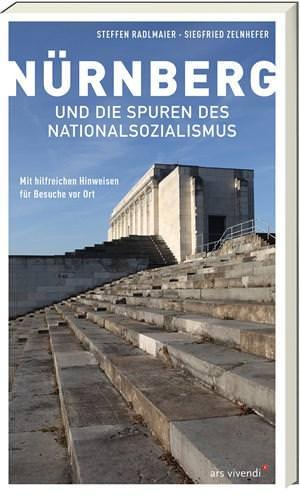 Radlmaier, Steffen und Zelnhefer, Siegfried - Nürnberg und die Spuren des Nationalsozialismus