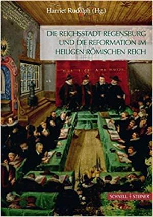 - Die Reichsstadt Regensburg und die Reformation im Heiligen Römischen Reich
