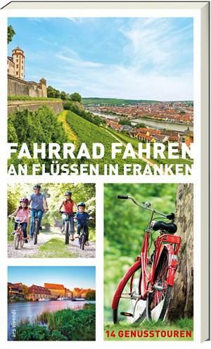 Arenz Helwig, Arenz Sigrun, Bronnenmeyer Veit, Fehn Jonas, Schaub Sylvia - Fahrrad fahren an Flüssen in Franken