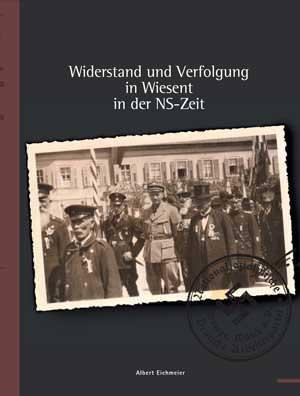 Eichmeier Albert, Lutz Peter - Widerstand und Verfolgung in Wiesent in der NS-Zeit