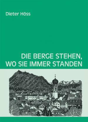 Höss Dieter - Die Berge stehen, wo sie immer standen