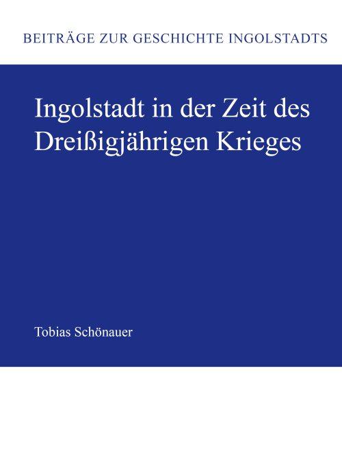 Schönauer Tobias - Ingolstadt in der Zeit des Dreißigjährigen Krieges